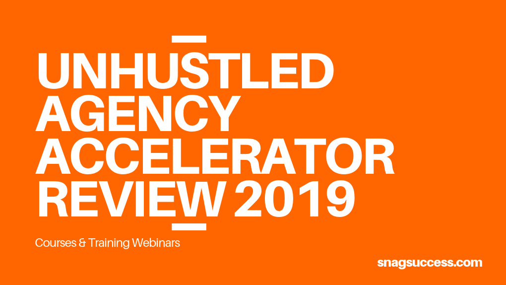 Unhustled Agency Accelator Review 2019