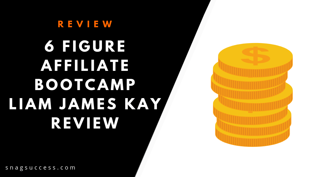 6 Figure Affiliate Bootcamp Review Liam Kay