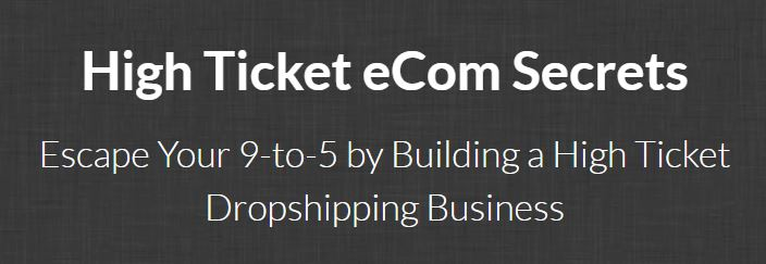 High Ticket eCom Secrets Review
