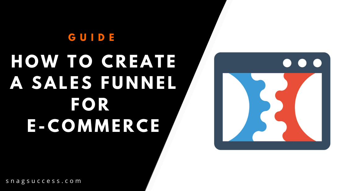 How To Create A Sales Funnel For E-Commerce In 2019