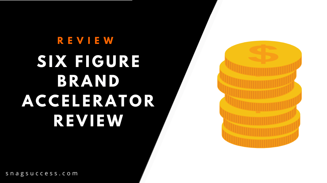 Six Figure Brand Accelerator Review