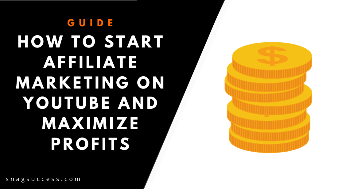 How To Start Affiliate Marketing On YouTube And Maximize Profits