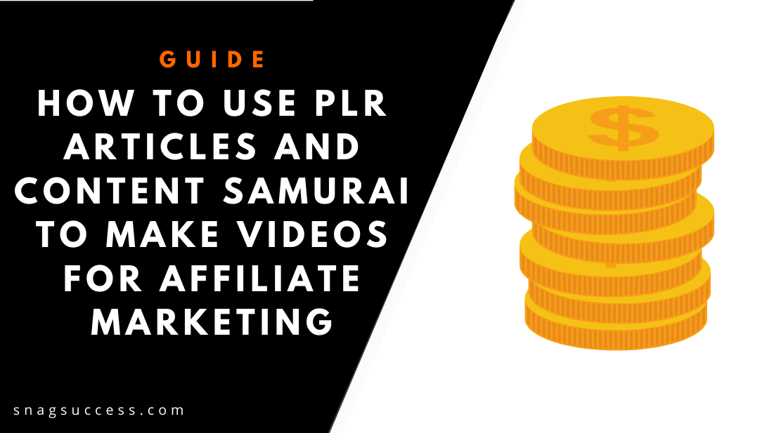 How to Use PLR Articles and Content Samurai to Make Videos for Affiliate Marketing